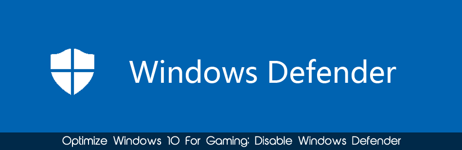 Optimize Windows 10 - Disable Windows Defender